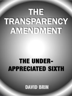 The Transparency Amendment: The Under-Appreciated Sixth