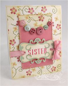 sister card, using buttons and ribbon Pretty Cards, Cute Cards, Diy Cards, Scrapbooking, Scrapbook Cards, Sister Cards, Tarjetas Diy, Button Cards, Button Tag