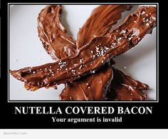 ... bacon-meme/nutella-covered-bacon-your-argument-is-invalid #Bacon #BSC