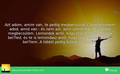 Azt adom  amim van  te pedig megbecsülöd Minion, Life Quotes, Movies, Movie Posters, Quotes About Life, Quote Life, Films, Living Quotes, Film Poster