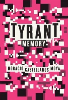 Sampsonia Way magazine presents fragments from Tyrant Memory selected by author. The tyrant of Castellanos Moya's ambitious new novel is based on the actual pro-Nazi mystic Maximiliano Hernández Martínez who came to power in El Salvador in New Books, Good Books, Books To Read, Toni Morrison, Memory Books, Pretty Good, Novels, Fiction, Memories