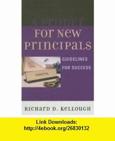 A Primer for New Principals Guidelines for Success (9781578867479) Richard D. Kellough , ISBN-10: 1578867479  , ISBN-13: 978-1578867479 ,  , tutorials , pdf , ebook , torrent , downloads , rapidshare , filesonic , hotfile , megaupload , fileserve