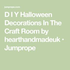 D I Y Halloween Decorations In The Craft Room by hearthandmadeuk • Jumprope