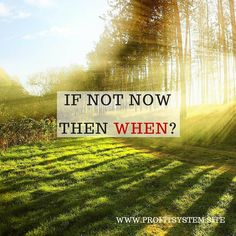 If not now then when?  #entrepreneur#instaquote#success#inspirationalquote#inspiration#money#motivation#qotd#businessopportunities#luxury#businessopportunity#entrepreneurs by online_profit_system
