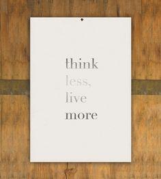 Piensa menos, vive más.