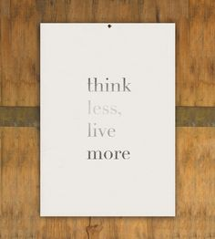 Think less.. live more!