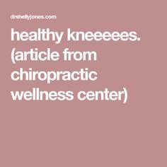 healthy kneeeees. (article from chiropractic wellness center)
