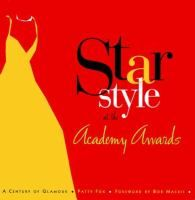 Star style at the Academy Awards : a century of glamour / by Patty Fox ; foreword by Bob Mackie. 391.2 F793s
