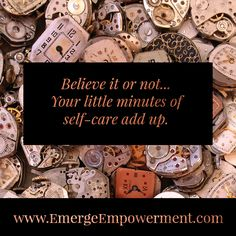Self-care can be done anytime anywhere. It doesn't have to be a huge chunk of time or cost tons of money. Minutes here and minutes there add up. You matter. Be empowered.