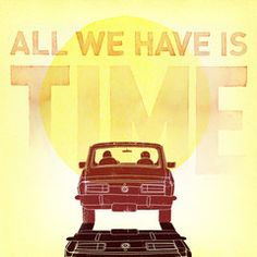 """""""All we have is gas in the tank, maps for the getaway. All we have is time."""" - Andrew McMahon in the Wilderness"""