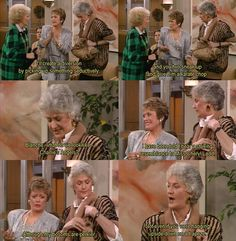 the golden girls. This part was incredible lololol Not even if you were hanging upside down on a trapeze!!