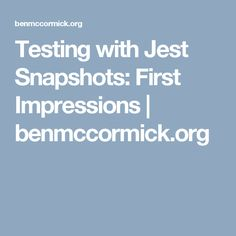 Testing with Jest Snapshots: First Impressions | benmccormick.org