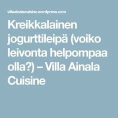 Kreikkalainen jogurttileipä (voiko leivonta helpompaa olla?) – Villa Ainala Cuisine Food And Drink, Restaurant, Bread, Kitchens, Diner Restaurant, Brot, Baking, Breads, Restaurants