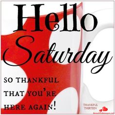 Hello Saturday So Thankful you Are Here Happy Saturday Images, Happy Saturday Quotes, Saturday Pictures, Saturday Greetings, Good Morning Happy Saturday, Saturday Humor, Saturday Saturday, Weekend Humor, Good Morning Good Night