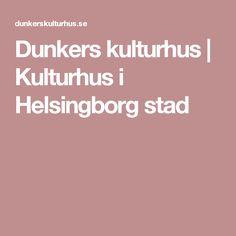 Dunkers kulturhus | Kulturhus i Helsingborg stad