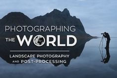 Photographing The World:  Landscape Photography and Post-Processing with Elia Locardi