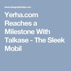 Yerha.com Reaches a Milestone With Talkase - The Sleek Mobil