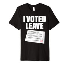 Show the EU and the remoaners who won the vote! Vote Leave, I Voted, Man Shop, Mens Tops, T Shirt, Self, Supreme T Shirt, Tee Shirt, Tee