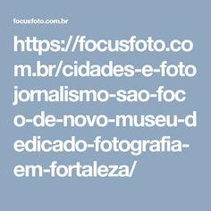 https://focusfoto.com.br/cidades-e-fotojornalismo-sao-foco-de-novo-museu-dedicado-fotografia-em-fortaleza/