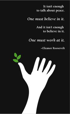 Eleanor Roosevelt peace quote Peace Quotes, Eleanor Roosevelt, Quotable Quotes, Believe