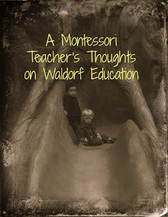A Montessori Teacher's Thoughts on Waldorf Education by Lisa Nolan at Confessions of a Montessori Mom blog
