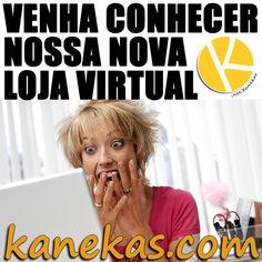 Venha conhecer nossa nova loja virtual!  www.kanekas.com