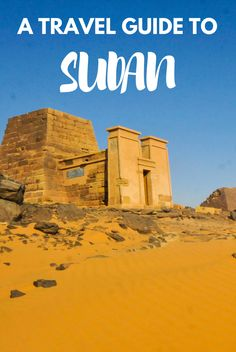 Sudan travel guide: 2-week itinerary plus everything you need to know for backpacking, from accommodation to transport, security, language and much more!