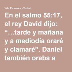 """En el salmo 55:17, el rey David dijo: """"…tarde y mañana y a mediodía oraré y clamaré"""". Daniel también oraba a Dios tres veces al día (Daniel 6:10, 13).  Hay varias referencias a la oración en mitad de la tarde—""""a la hora novena"""". El punto es que no hay un momento errado para orar, y debemos orar regularmente. Pablo llegó a decir: """"orad sin cesar""""—con lo cual quería señalar que la oración debía ser una parte regular y consistente de nuestra vida diaria y no algo que hacemos únicamente en…"""