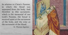 """In relation to Christ's Passion, in which the blood was separated from the body. And therefore in this sacrament, which is the memorial of our Lord's Passion, the bread is received apart as the sacrament of the body, and the wine as the sacrament of the blood.""  Source:  St. Thomas Aquinas, Summa Theologica"