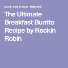 The Ultimate Breakfast Burrito Recipe by Rockin Robin