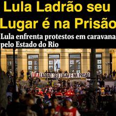 Lula Ladrão seu Lugar é na Prisão [Folha de São Paulo] http://www1.folha.uol.com.br/poder/2017/12/1940960-lula-enfrenta-protestos-em-caravana-pelo-estado-do-rio.shtml ②⓪①⑦ ①② ⓪⑥ #LulaNaCadeia