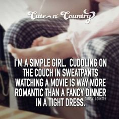 I'm a simple girl. Cuddling on the couch in sweatpants watching a movie is way more romantic than a fancy dinner in a tight dress. #countryquotes #countrycouples #countrylife #countrystyle #redneckcouples #countrysayings #countrylove #countrymusicbuddy Country Girl Life, Country Girl Quotes, Cute N Country, Southern Quotes, Country Couples, Girl Sayings, Country Girls, Country Music, Favorite Quotes