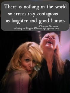 There is nothing in the world so irresistibly contagious as laughter and good humor.   quote by Charles Dickens.