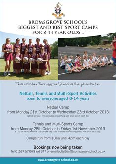 We are pleased to announce two sports camps will be available to boys and girls aged 8-14 years old this October half-term.    The camps in Netball and Tennis/Multi-Sports are open to anyone - you don't have to be a pupil at Bromsgrove School to attend.    To find out more and/or download a booking form, please go to http://www.bromsgrove-school.co.uk/day-camp-documents