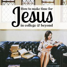 How to make time for Jesus in college and beyond. Tips for balancing college life and religious life--Good article!