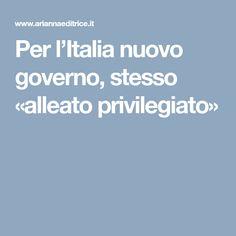 Per l'Italia nuovo governo, stesso «alleato privilegiato»