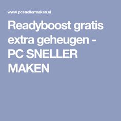 Readyboost gratis extra geheugen - PC SNELLER MAKEN