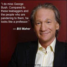 Bill Maher: Bush looks like a professor compared to teabaggers