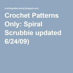 Crochet Patterns Only Spiral Scrubbie : Crochet Patterns Only: Spiral Scrubbie updated 6/24/09)