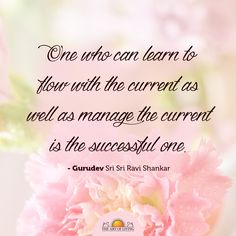 """One who can learn to flow with the current as well as manage the current is the successful one."" - Gurudev Sri Sri Ravi Shankar #success"