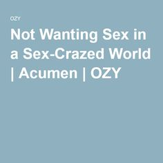 """Another somewhat unexpected finding is that many asexuals do want romantic relationships. """"They want many of the nonsexual aspects of a relationship,"""" says Lori Brotto, a professor of obstetrics and gynecology at the University of British Columbia, """"which often includes physical activity like cuddling and intimacy, but it is not connected at all to feelings of wanting sex."""""""
