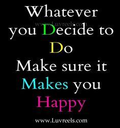 Whatever you decide to do