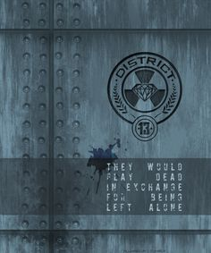they would play dead in exchange for being left alone. district 13.