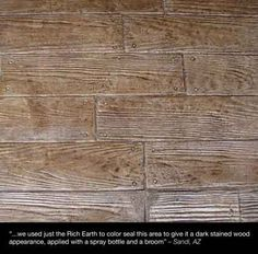 Concrete stamped like wood planks. Rich Earth LastiSeal Penetrating Concrete Stain and Waterproofing Sealer pixels Painted Cement Floors, Painting Cement, Concrete Floors, Hardwood Floors, Flooring, Acid Stained Concrete, Wood Planks, Backyard, Earth