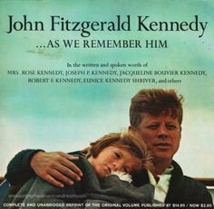 """John Fitzgerald Kennedy ...As We Remember Him"" 1965 American's have been swept up in Camelot Mania for over 50 years, reaching its peak this week. Back in 1961 the appetite for all things Kennedy was seemingly insatiable and the media was all too eager to feed the hungry public's interests. .http://wp.me/p2qifI-1O3 #Kennedy #JFK #Nostalgia"