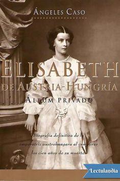Elisabeth de Austria-Hungría nada tuvo que ver con la ñoña Sissi de la leyenda rosa. Fue una mujer compleja y extraña, escéptica hasta el nihilismo, irónica hasta el sarcasmo y libre hasta el capricho. Fue guapa, inteligente, culta y seductora. Fu...