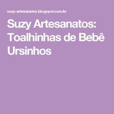 Suzy Artesanatos: Toalhinhas de Bebê Ursinhos