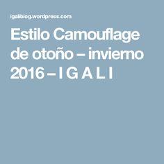 Estilo Camouflage de otoño – invierno 2016 – I G A L I Military Fashion, Fashion Show