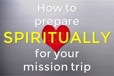 Revised  updated! How to prepare spiritually for your mission trip.