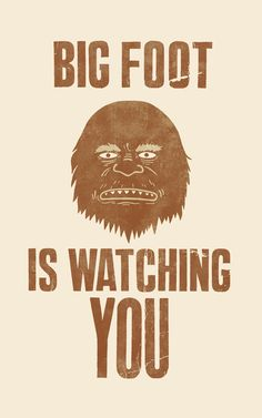 >Big Foot Is Watching You<  by Terry Fan